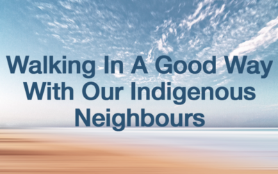Walking in a Good Way With Our Indigenous Neighbours